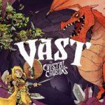 Vast : The Crystal Caverns – 2nde edition – Livraison début 2018
