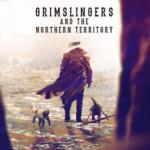 """""""Grimslingers : The Northern Territory"""" – livraison décembre 2017"""