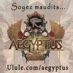 [En cours ] Aegyptus – Ulule