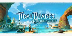 Tidal Blades - Heroes of the Reef