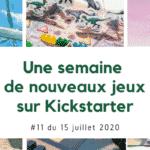 Une semaine de nouveaux jeux sur Kickstarter (15 juillet 2020)