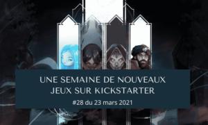 Une semaine sur Kickstarter #28 du 23 mars 2021